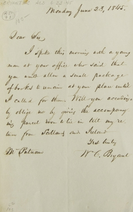 "Autograph Letter Signed (""W.C. Bryant""), to Mr. Putnam, his publisher, asking if a parcel of books can be left at his office until his return from Scotland and Ireland. William Cullen Bryant."