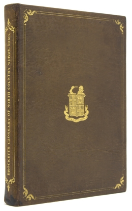 A Glossary of North Country Words, in Use. From an Original Manuscript, in the Library of John George Lambton, Esq., M.P., with Considerable Additions. English Dialects, John Trotter Brockett.