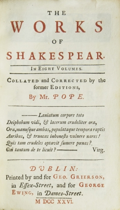 The Works of Shakespear. In Eight Volumes. Collated and Corrected by the Former Editions, by Mr. Pope