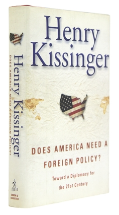 Does America Need a Foreign Policy? Toward a Diplomacy for the 21st Century. Henry Kissinger.