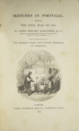 Sketches in Portugal, during the Civil War of 1834 ... with Observations on the Present and Future State of Portugal