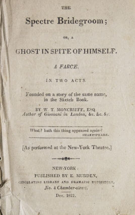 The Spectre Bridegroom or, A Ghost in Spite of Himself. A Farce, in Two Acts. Founded on a story...