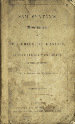 Sam Syntax's Description of the Cries of London as They Are Daily Exhibited in the Streets....