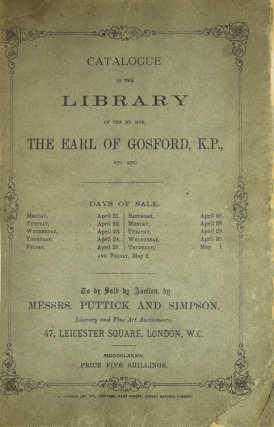 Catalogue of the Fine, Extensive and Valuable Library of the Rt. Hon. The Earl of Gosford, K. P. … 21 April 1884 and ten days following