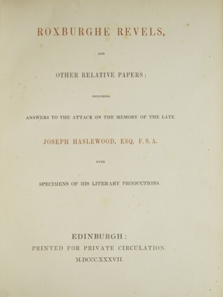 Roxburghe Revels and other Relative Papers; Including Answers to the Attack on the Memory of the Late Jospeh Haslewood … with Literary Productions