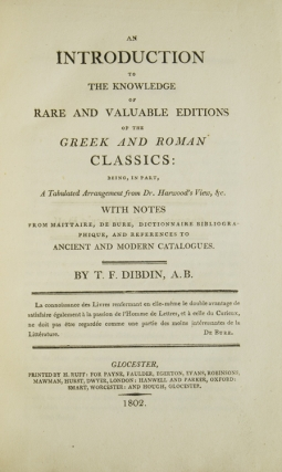 An Introduction to the Knowledge of Rare and Valuable Editions of the Greek and Roman Classics: Being, in Part, A Tabulated Arrangement from Dr. Harwood's View, &c. With Notes from Maittaire, De Bure, Dictionnaire Bibliographique and References to Ancient and Modern Catalogues