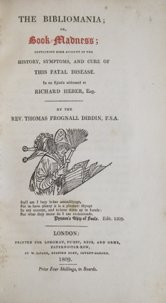 The Bibliomania; or, Book-Madness; containing some account of the History, Symptoms, and Cure of this Fatal Disease. In an Epistle addressed to Richard Heber, Esq