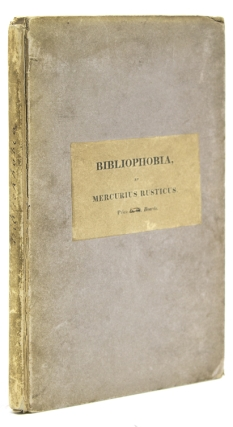 "Bibliophobia. Remarks on the Present Languid and Depressed State of Literature and the Book Trade. In a Letter addressed to the Author of the ""Bibliomania."" By Mercurius Rusticus. With notes by Cato Parvus. Thomas Frognall Dibdin."