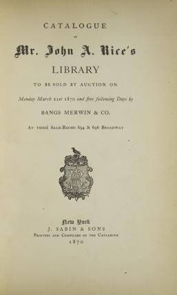 Catalogue of Mr. John A. Rice's Library. To Be Sold by Auction on Monday March 21st 1870 and Five Following Days by Bangs Merwin & Co