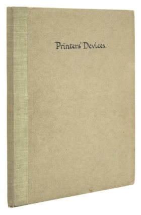 Printers Devices. Being a Partial reprint of the Fifth and Sixth Days Delectable Discourses Thereon from the Bibliographical Decameron of the Rev. T.F. Dibdin. Thomas Frognall Dibdin.