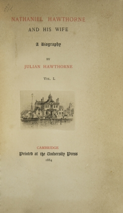 Nathaniel Hawthorne and His Wife. A Biography
