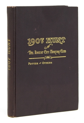 The 1907 Hunt of the Forest City Hunting Club in the Wilds of Northern Maine. Harry E. Doty, compiler, U. J. SMITH Arthur G. POTTER, , F. A. PIERCE, S A. HAND.