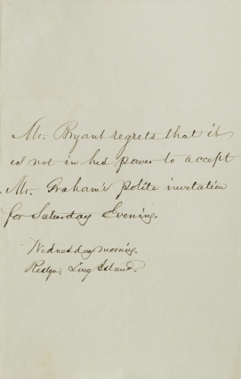 "Autograph Note Signed internally (""Mr. Bryant""), written in the third person to decline an invitation. William Cullen Bryant."