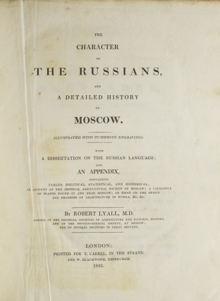 The Character of the Russians and a Detailed History of Moscow. With a dissertation on the Russian language, and an appendix, containing tables, political, statistical, and historical; an account of the Imperial Agricultural Society of Moscow