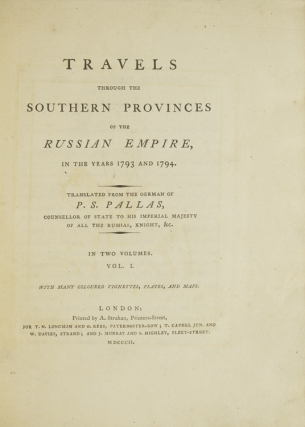 Travels through the Southern Provinces of the Russian Empire in the years 1793 and 1794. Translated from the German of P.S. Pallas Counsellor of State to His Imperial Majesty of all the Russias