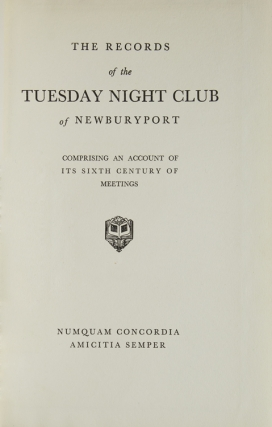 The Records of the Tuesday Night Club of Newburyport, comprising an Account of Its Sixth-Tenth Century of Meetings