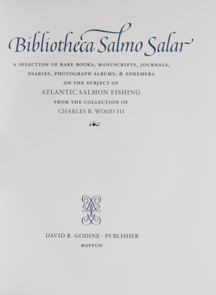 Bibliotheca Salmo Salar. A Selection of Rare Books, Manuscripts, Journals, Diaries, Photograph Albums, & Ephemera on the Subject of Atlantic Salmon Fishing. From the Collection of …