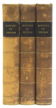 The History of Fiction: Being a Critical Account of the Most Celebrated Prose Works of Fiction from the earliest Greek Romances to the novels of the present age. John Dunlop.