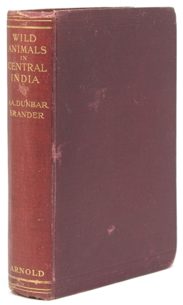 Wild Animals of Central India. A. A. Dunbar Brander.