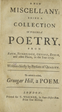 A New Miscellany: Being a Collection of Pieces of Poetry, from Bath, Tunbridge, Oxford, Epsom, and Other Places, in the Year 1725 … To Which is Added, Grongar Hill, a Poem