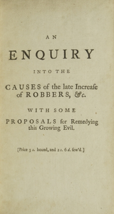An Enquiry into the Causes of the Late Increase of Robbers, &c. With Some Proposals for Remedying...