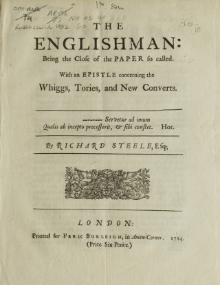 The Englishman: Being the Close of the Paper So Called. With an Epistle Concerning the Whiggs, Tories, and New Converts [Number LVII, Monday, February 15, 1714]. Sir Richard Steele.
