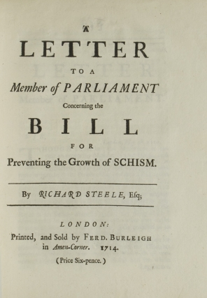 A Letter to a Member of Parliament Concerning the Bill for Preventing the Growth of Schism. Sir Richard Steele.