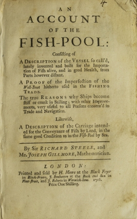 An Account of the Fish-Pool … for the Importation of Fish Alive. Sir Richard Steele, Joseph GILLMORE.