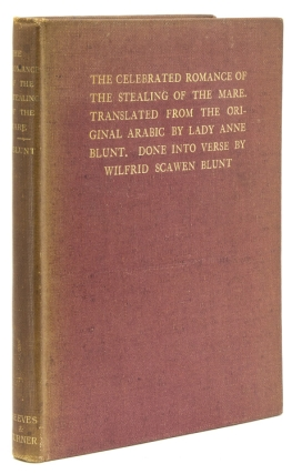 The Celebrated Romance of the Stealing of the Mare. Translated from the Original Arabic by Lady Anne Blunt. Done into Verse by Wilfrid Scawen Blunt. T. E. Lawrence, Lady Anne Blunt, Wilfred Scawen.