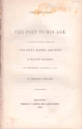 The Relation of the Poet to His Age. A Discourse delivered before the Phi Beta Kappa Society of Harvard University. George S. Hillard.
