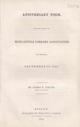 Anniversary Poem, delivered before the Mercantile Library Association of Boston, September 13, 1838 18 pp. WITH: Everett, Edward. An Address, delivered before before the Mercantile Library Association, at the Odeon in Boston, September 13, 1838. 40pp