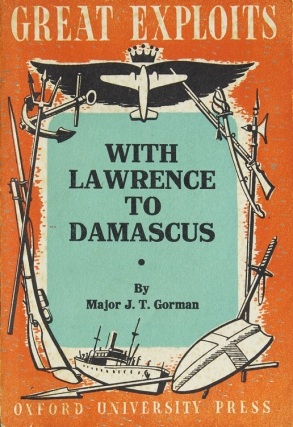 With Lawrence to Damascus. [At head of title:] Great Exploits. J. T. Gorman