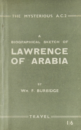 The Mysterious A.C.2. A Biographical Sketch of Lawrence of Arabia. T. E. Lawrence, William F. Burbidge.