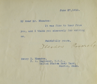 "Typed Letter Signed (""Theodore Roosevelt""), to Henry E. Rhoades, thanking him for writing. Theodore Roosevelt."