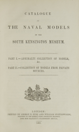 Catalogue of the naval models in the South Kensington Museum : Part 1, Admiralty collection of...