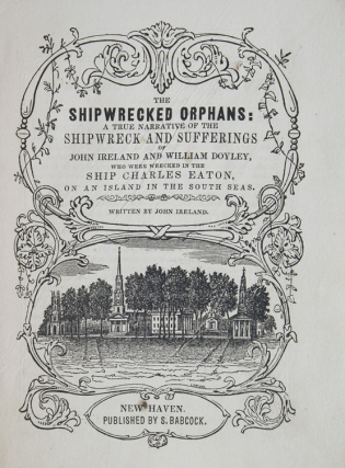 The Shipwrecked Orphans: A True Narrative of the Shipwreck and Sufferings of John Ireland and William Doyley, Who Were Wrecked in the Ship Charles Eaton, on an Island in the South Seas
