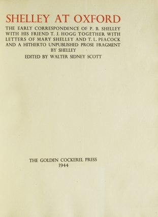 Shelley at Oxford. The Early Correspondence of P.B. Shelley with his friend T.J. Hogg together with Letters of Mary Shelley and T.L. Peacock, and a hitherto unpublished prose fragment by Shelley