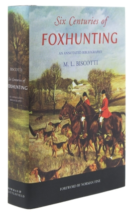 Six Centuries of Foxhunting. An Annotated Bibliography. Foreword by Norman Fine. M. L. Biscotti