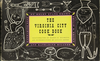 The Virginia City Cook Book. A Compendious Collection of Hundreds of Receipts in All Branches of Domestic Cookery Contributed by the Residents Past and Present of Virginia City, Nevada … Adapted to the Use of Present-Day Housewives by …. Helen Evans Brown, Katharine Best Philip S. Brown, Katharine Hillyer.