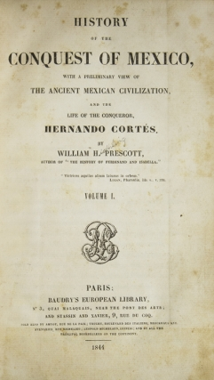 History of the Conquest of Mexico, with a preliminary view of the Ancient Mexican Civilization, and the Life of the Conqueror, Hernando Cortés