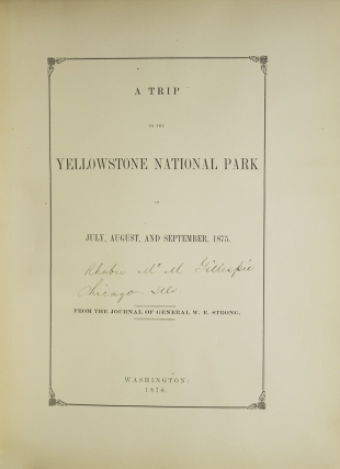 A Trip to the Yellowstone National Park in July, August and September, 1875. From the Journal of General W. E. Strong