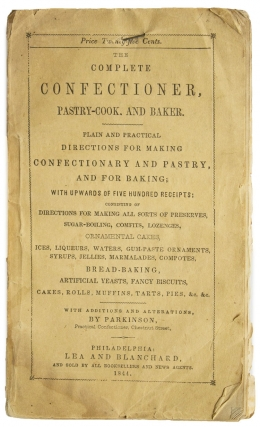 The Complete Confectioner, Pastry-Cook, and Baker … With Additions and Alterations, by [Eleanor] Parkinson, Practical Confectioner, Chestnut Street