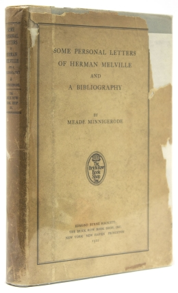 Some Personal Letters of Herman Melville and a Bibliography. Herman Melville, Meade Minnigerode