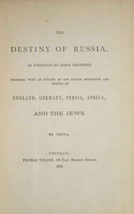 The Destiny Of Russia As Foretold By God's Prophets Together With An Outline Of The Future Movements And Destiny Of England Germany with an outline of the future movements and destiny of England, Germany, Persia, Africa and the Jews