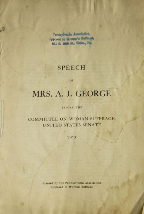 Speech of Mrs. A.J. George before the Committee on Woman Suffrage, United States Senate 1913 [cover title]. Anti-Woman Suffrage, A. J. George, i e. Thomas RUSSELL?