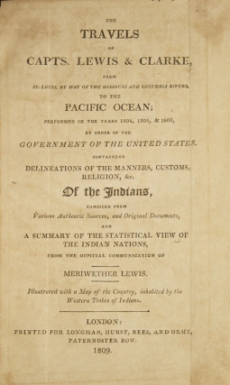 The Travels of Capts. Lewis & Clarke [sic], from St. Louis, by way of the Missouri and Columbia Rivers, to the Pacific Ocean Performed in the Years 1804, 1805, & 1806...Containing Delineations of the Manners, Customs, Religion, &c. of the Indians…