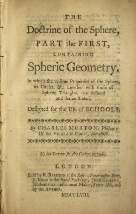 The Doctrine of the Sphere, Part the First, containing Spheric Geometry ... Designed for the Use...