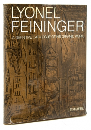 Lyonel Feininger: A Definitive Catalogue of His Graphic Work: Etchings, Lithographs, Woodcuts....