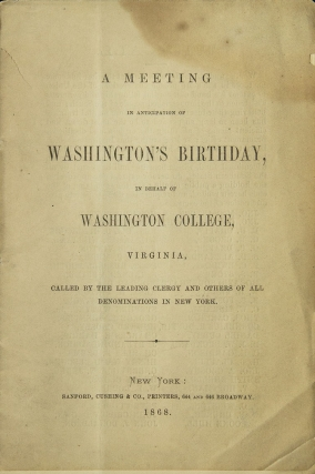 A meeting in anticipation of Washington's Birthday, in behalf of Washington College, Virginia, called by the leading clergy and others of all denominations in New York. Washingtoniana.