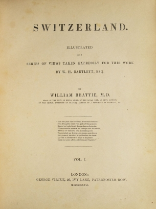 Switzerland. Illustrated in a Series of Views Taken Expressly for this Work by W.H. Bartlett, Esq
